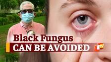 How To Keep BLACK FUNGUS Infection At Bay? Explains Odisha Health Expert